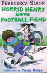 Horrid Henry and the football fiend Francesca Simon