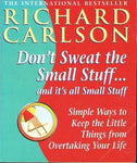 Don't sweat the small stuff... and it's all small stuff Richard Carlson