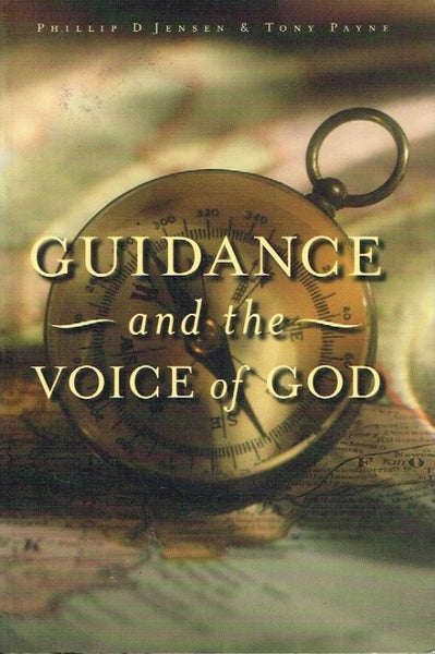 Guidance and the voice of God Phillip D Jensen & Tony Payne