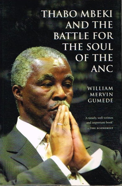 Thabo Mbeki and the battle for the soul of the ANC William Mervin Gumede