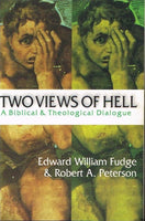 Two views of Hell a Biblical & Theosophical dialogue Edward William Fudge & Robert A Peterson