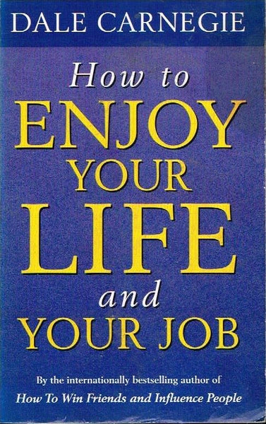 How to enjoy your life and your job Dale Carnegie