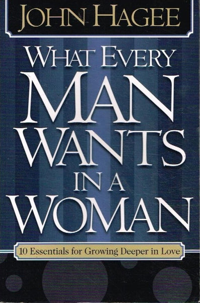 What every man wants in a woman, What every woman wants in a man John & Diana Hagee