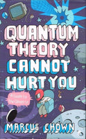 Quantum theory cannot hurt you Marcus Chown