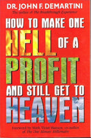 How to make one hell of a profit and still get to Heaven Dr John F DeMartini
