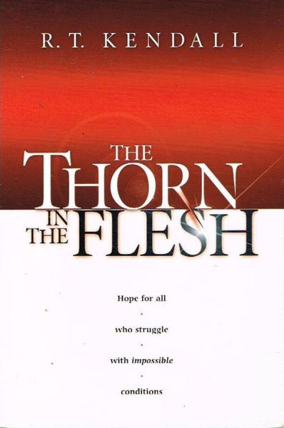 The thorn in the flesh R T Kendall
