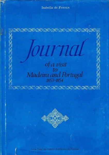 Journal of a visit to Madeira and Portugal 1853-1854 Isabella de Franca (Scarce )