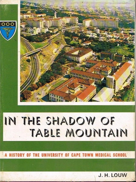 In the shadow of Table Mountain a history of the University of Cape Town medical school J H Louw