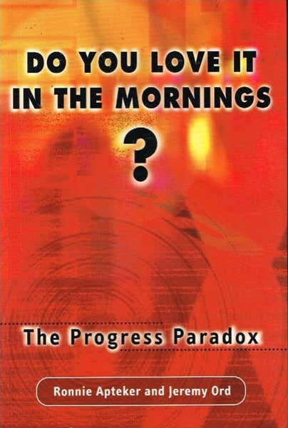 Do you love it in the mornings ? the progress paradox Ronnie Apteker and Jeremy Ord