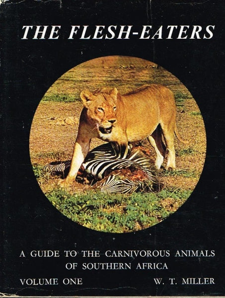 The flesh-eaters a guide to the carnivorous animals of Southern Africa W T Miller (signed)