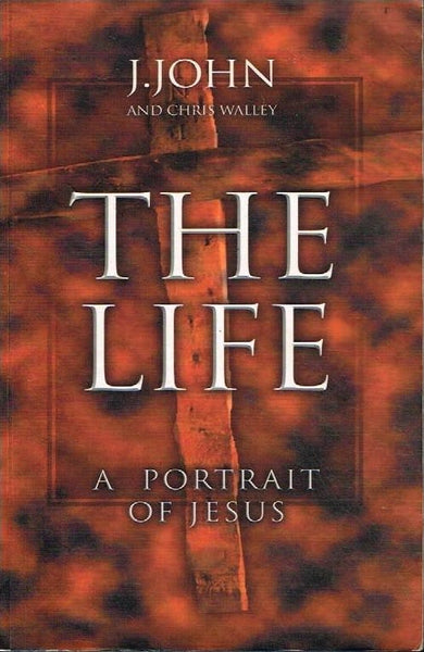 The life a portrait of Jesus J John and Chris Walley