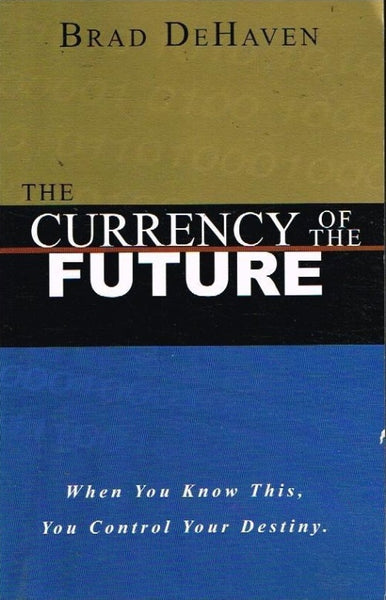 The currency of the future Brad DeHaven