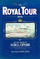 The Royal tour 1901 or the cruise of H M S Ophir Petty Officer Harry Price