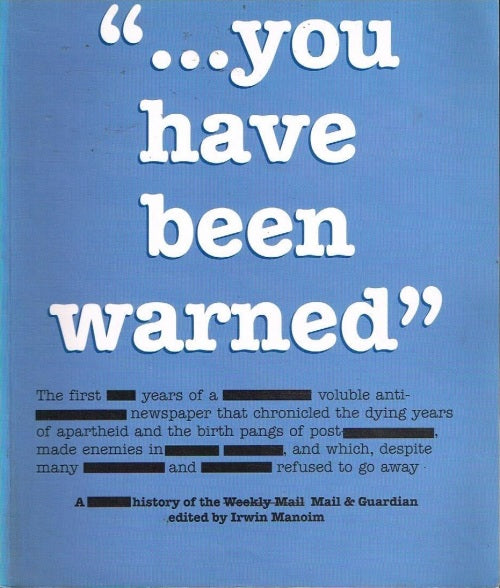 You have been warned The first ten years of the Mail and Guardian Irvin Manoim