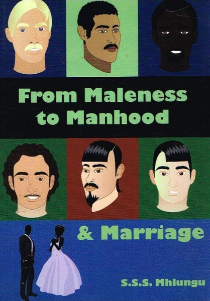 From maleness to manhood S S S Mhlungu