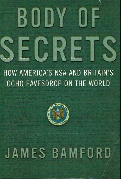 Body of secrets how America's NSA and Britain's GCHQ eavesdrop on the world James Bamford