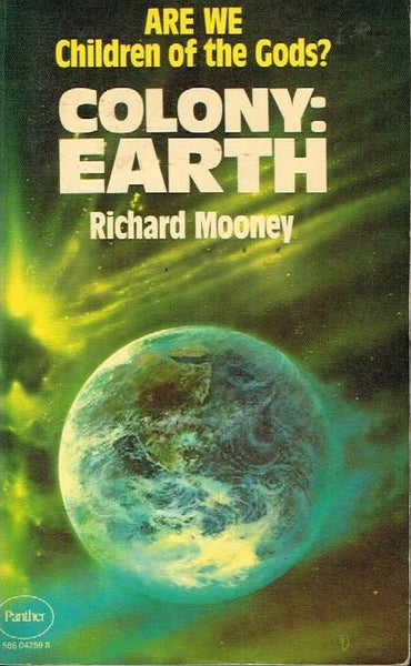 Colony Earth are we children of the Gods ? Richard Mooney