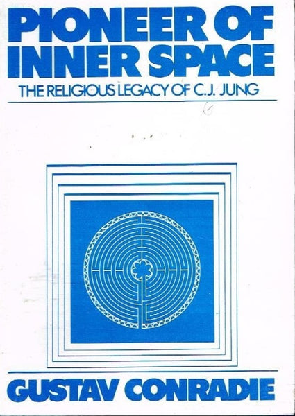 Pioneer of inner space the religious legacy of C J Jung Gustav Conradie