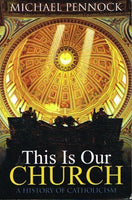 This is our church a history of Catholicism Michael Pennock