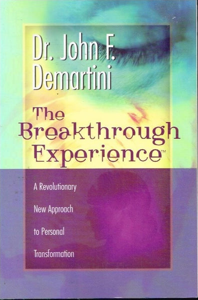 The breakthrough experience Dr John F Demartini