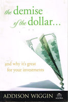 The demise of the dollar and why it's great for your investments Addison Wiggin