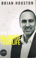 How to maximise your life Brian Houston