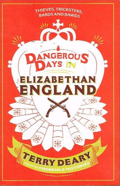 Dangerous days in Elizabethan England Terry Deary