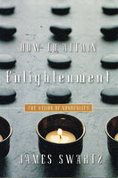 How to attain enlightenment the vision of nonduality James Swartz