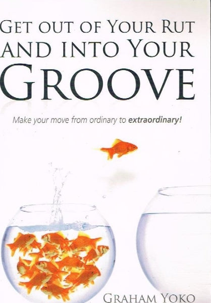 Get out of your rut and into your groove Graham Yoko