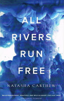 All rivers run free Natasha Carthew