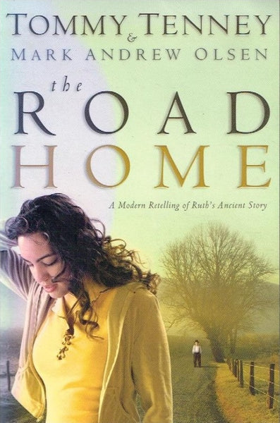The road home Tommy Tenney & Mark Andrew Olsen