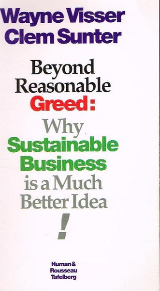 Beyond reasonable greed why sustainable business is a much better idea Wayne Visser Clem Sunter