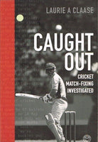 Caught out cricket match-fixing investigated Laurie A Claase