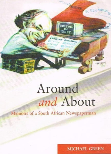 Around and about memoirs of a South African newspaperman Michael Green