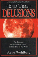 End time delusions the rapture,the antichrist,Israel and the end of the world Steve Wohlberg