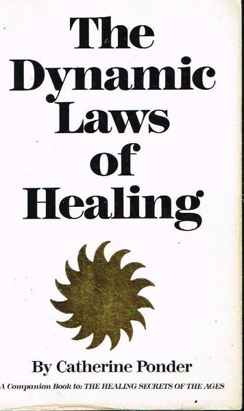 The dynamic laws of healing Catherine Ponder