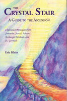 The crystal stair a guide to the ascension Sananda(Jesus), Ashtar, Archangel Michael Eric Klein