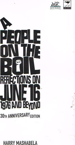 A people on the boil reflections on June 16 1976 and beyond Harry Mashabela