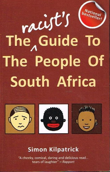 The racist's guide to the people of South Africa Simon Kilpatrick
