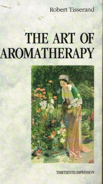 The art of aromatherapy Robert Tisserand