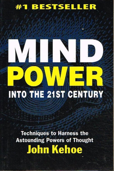 Mind power into the 21st century John Kehoe