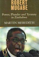 Robert Mugabe power, plunder and tyranny in Zimbabwe Martin Meredith