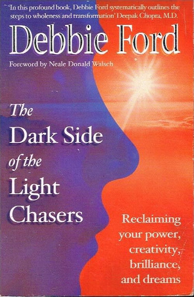 The dark side of the light chasers Debbie Ford