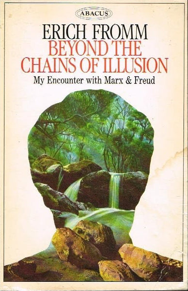Beyond the chains of illusion my encounter with Marx & Freud Erich Fromm