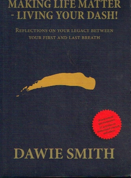 Making life matter-living your dash ! Dawie Smith