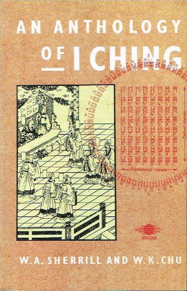An anthology of I Ching W A Sherrill and W K Chu