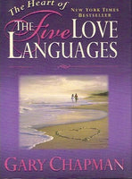 The heart of the five love languages Gary Chapman
