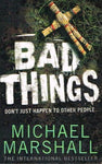 Bad things Michael Marshall