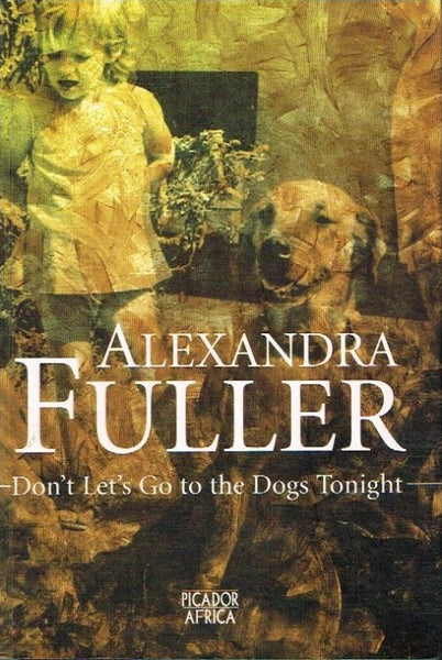 Don't let's go to the dogs tonight Alexandra Fuller