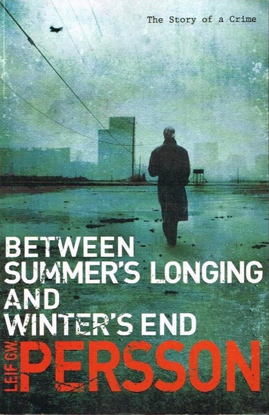 Between summer's longing and winter's end Leif G W Persson